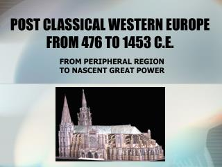 POST CLASSICAL WESTERN EUROPE FROM 476 TO 1453 C.E.