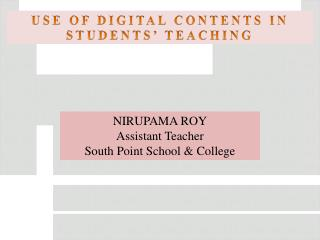 NIRUPAMA ROY Assistant Teacher South Point School & College