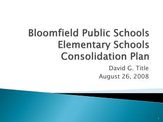 Bloomfield Public Schools Elementary Schools Consolidation Plan