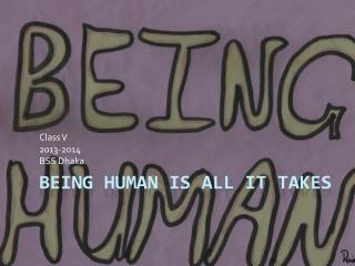Being Human is all it takes