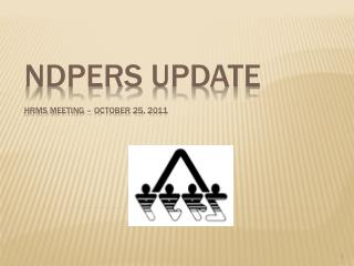 NDPERS  UPDATE HRMS  Meeting – October 25, 2011