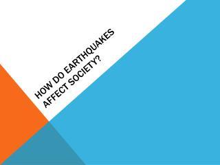 How Do Earthquakes affect Society?