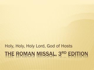 The roman Missal, 3 rd  Edition