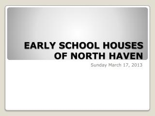 EARLY SCHOOL HOUSES OF NORTH HAVEN
