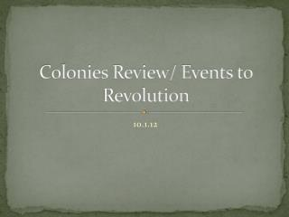 Colonies Review/ Events to Revolution