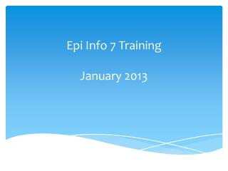 Epi Info 7 Training January  2013