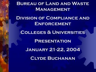Bureau of Land and Waste Management Division of Compliance and Enforcement Colleges & Universities Presentation January