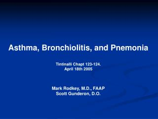 Asthma, Bronchiolitis, and Pnemonia Tintinalli Chapt 123-124. April 18th 2005 Mark Rodkey, M.D., FAAP Scott Gunderon, D.
