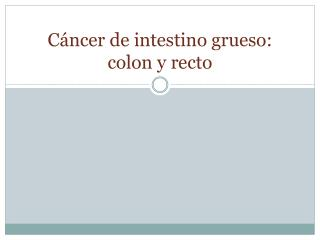 Cáncer de intestino grueso: colon y recto