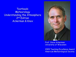 Prof. Steve Ackerman University of Wisconsin 2009 Teaching Excellence Award American Meteorological Society