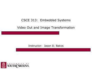 CSCE 313:  Embedded Systems Video Out and Image Transformation
