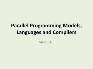 Parallel Programming Models, Languages and Compilers