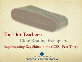 Tools for Teachers: Close Reading Exemplars Implementing Key Shifts in the CCSS—Part Three