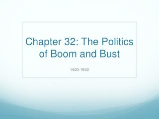 Chapter 32: The Politics of Boom and Bust