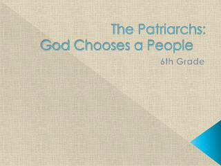 The Patriarchs: God Chooses a People