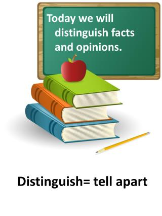 Today  we will  distinguish facts  and opinions.