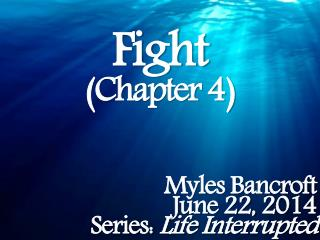 Fight (Chapter 4) Myles Bancroft June 22, 2014 Series: Life Interrupted