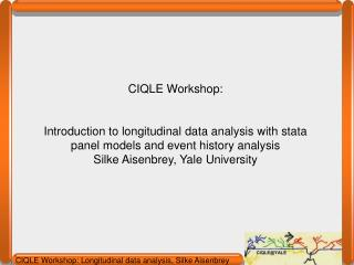 CIQLE Workshop:  Introduction to longitudinal data analysis with stata panel models and event history analysis Silke Ais