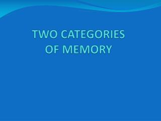 TWO CATEGORIES  OF MEMORY