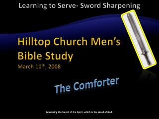 Learning to Serve- Sword Sharpening 	Hilltop Church Men's 	Bible Study 	March 10 th , 2008