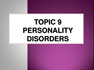 TOPIC  9 PERSONALITY DISORDERS