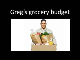 Greg's grocery budget