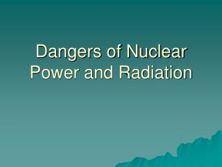 Dangers of Nuclear Power and Radiation