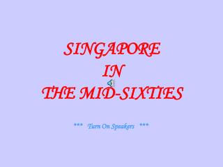 SINGAPORE IN  THE MID-SIXTIES