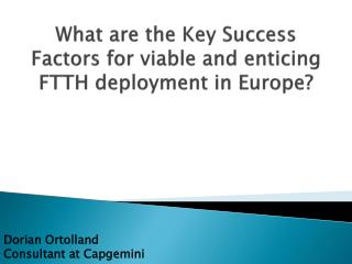 What are the Key Success Factors for viable and enticing FTTH deployment in Europe?