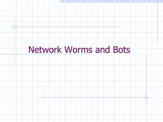 Network Worms and Bots