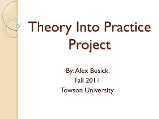 Theory Into Practice Project