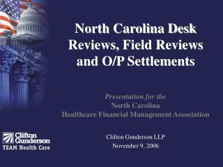 North Carolina Desk Reviews, Field Reviews and O/P Settlements Presentation for the North Carolina Healthcare Financial