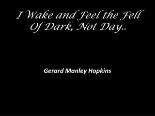 I Wake and Feel the Fell Of Dark, Not Day..