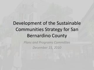 Development of the Sustainable Communities Strategy for San Bernardino County