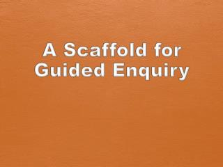 A Scaffold for Guided Enquiry
