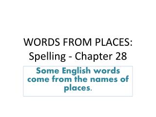 WORDS FROM PLACES: Spelling - Chapter  28