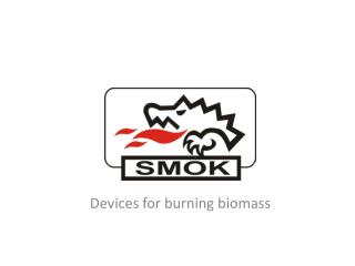 Devices for  burning biomass