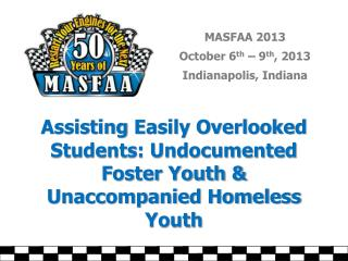 Assisting  Easily Overlooked Students: Undocumented  Foster Youth &  Unaccompanied Homeless Youth