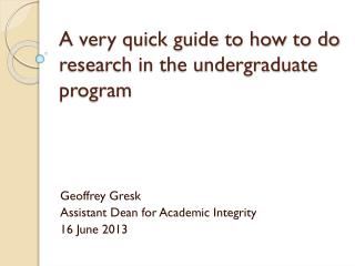 A very quick guide  to how to do research in the undergraduate  program