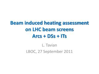 Beam induced heating assessment on LHC beam screens Arcs + DSs + ITs