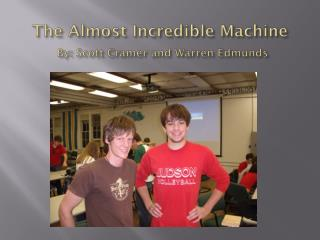 The Almost  Incredible Machine By: Scott Cramer and Warren Edmunds