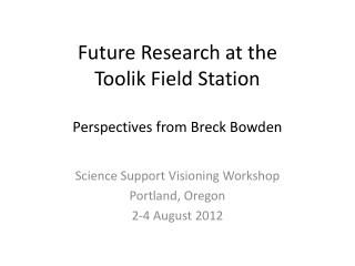Future Research at the  Toolik Field Station Perspectives from Breck Bowden