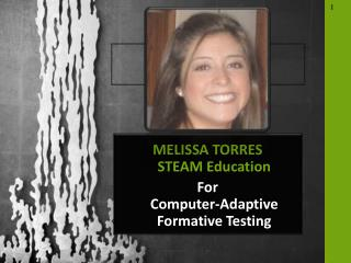 MELISSA TORRES STEAM Education For Computer -Adaptive Formative Testing