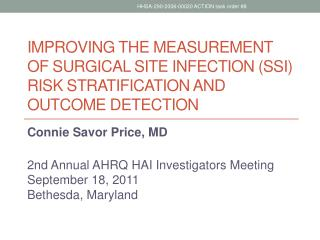 Connie Savor Price, MD  2nd  Annual AHRQ HAI Investigators Meeting  September 18, 2011