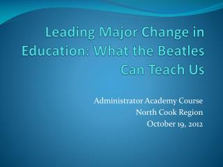 Leading Major Change in Education: What the Beatles Can Teach Us