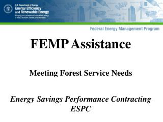 FEMP Assistance  Meeting Forest Service Needs Energy Savings Performance Contracting ESPC
