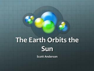 The Earth Orbits the Sun