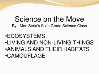 Science on the Move By:  Mrs.  Seria's  Sixth Grade Science Class ECOSYSTEMS