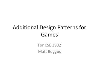 Additional Design Patterns for Games