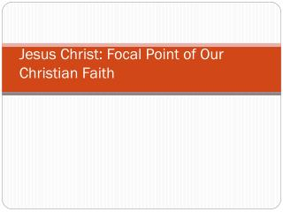 Jesus Christ: Focal Point of Our Christian Faith
